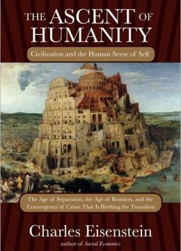 The Ascent of Humanity -Charles Eisenstein